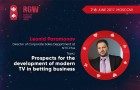 Leonid Paramonov, Director of Corporate Sales Department at NTV-Plus, will speak about prospects for development of modern TV in betting business